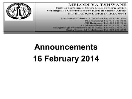 Announcements 16 February 2014. Welcoming  Visitors and new members are welcomed  Church service starts at 10h00.