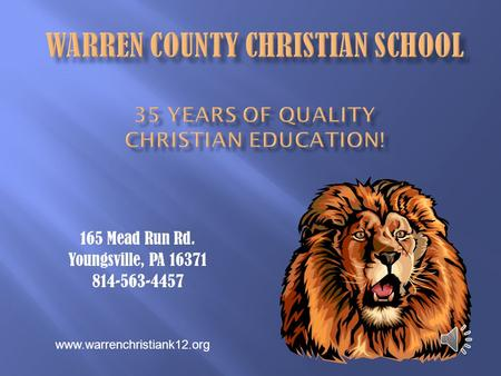 165 Mead Run Rd. Youngsville, PA 16371 814-563-4457 www.warrenchristiank12.org.