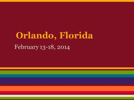 Orlando, Florida February 13-18, 2014. Brookside Chorale and Concert Choir This trip is designed to provide the students of the Concert Choir and Chorale.