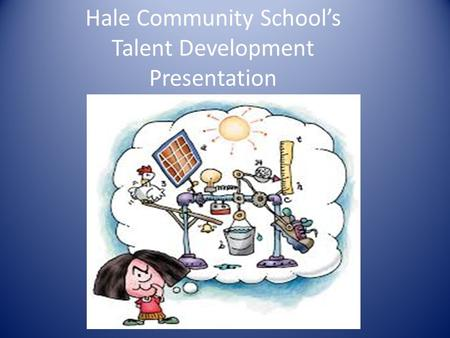 Hale Community School's Talent Development Presentation.