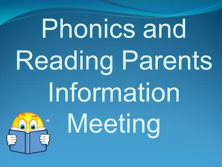 Phonics and Reading Parents Information Meeting