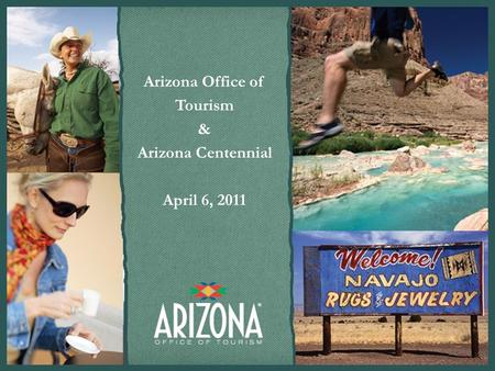 Arizona Office of Tourism & Arizona Centennial April 6, 2011.