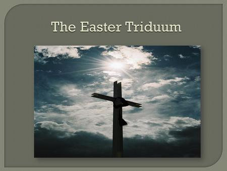 The Easter Triduum.  The word Triduum means:  Three days.