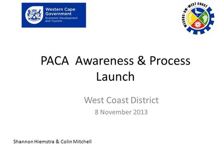 PACA Awareness & Process Launch West Coast District 8 November 2013 Shannon Hiemstra & Colin Mitchell.