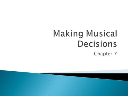 Chapter 7.  The composer must decide what he or she wants to say and the best musical means to express it.  The Elements: the basic building blocks.