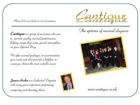 The epitome of musical elegance www.cantique.co.uk Cantique Cantique is a group of musicians who aim to provide quality musical performances helping create.