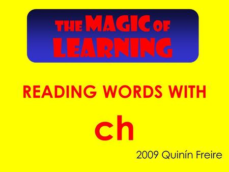 2009 Quinín Freire ch THE MAGIC OF READING WORDS WITH LEARNING.