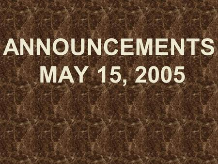 ANNOUNCEMENTS MAY 15, 2005. WELCOME EVERYONE!! Dear Guest, We want to say that.