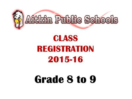 CLASS REGISTRATION 2015-16 Grade 8 to 9. VIEWING COURSE DESCRIPTIONS ONLINE The registration handbook is available on the Aitkin Public Schools website.