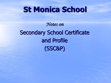 St Monica School Notes on Secondary School Certificate and Profile (SSC&P)