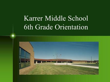 Karrer Middle School 6th Grade Orientation. 6th Grade Teams The 6th grade will be divided into balanced groups of students called teams. Students from.
