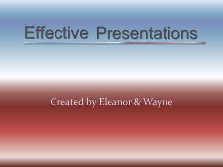 Effective Created by Eleanor & Wayne Presentations.