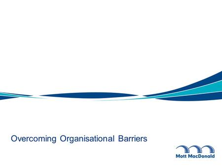 Overcoming Organisational Barriers. Workshop Aim To identify current and perceived barriers to work across agency and geographical boundaries Share and.