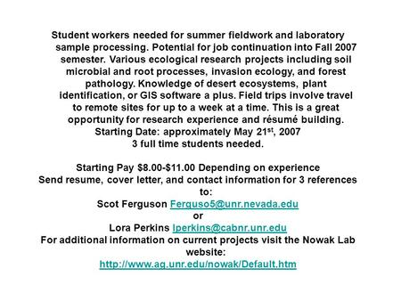 Student workers needed for summer fieldwork and laboratory sample processing. Potential for job continuation into Fall 2007 semester. Various ecological.