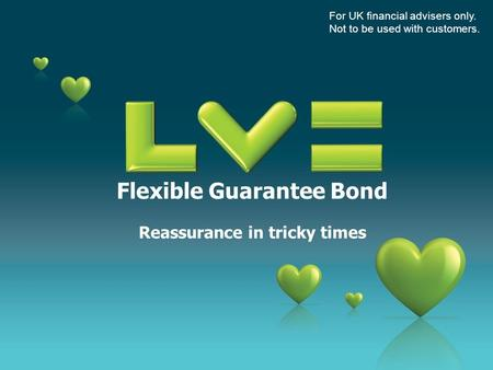 Flexible Guarantee Bond Reassurance in tricky times For UK financial advisers only. Not to be used with customers.