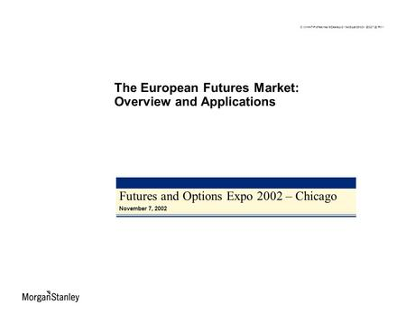 Futures and Options Expo 2002 – Chicago November 7, 2002 The European Futures Market: Overview and Applications C:\WINNT\Profiles\msc15\Desktop\2110409.ppt\05.