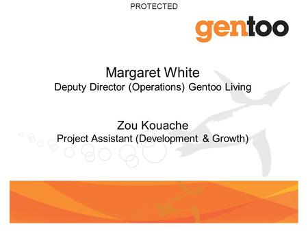 PROTECTED Margaret White Deputy Director (Operations) Gentoo Living Zou Kouache Project Assistant (Development & Growth)