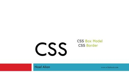 CSS Nael Alian www.w3schools.com. div.ex { width:220px; padding:10px; border:5px solid gray; margin:0px; } The line above is 250px wide. The.