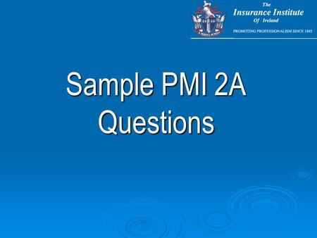 Sample PMI 2A Questions. Sample Multi-Choice Questions.