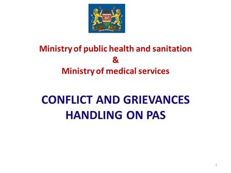 Ministry of public health and sanitation & Ministry of medical services CONFLICT AND GRIEVANCES HANDLING ON PAS 1.