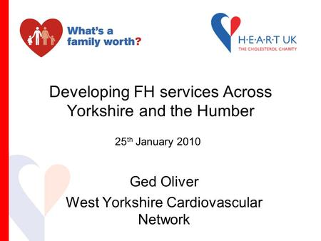 Developing FH services Across Yorkshire and the Humber Ged Oliver West Yorkshire Cardiovascular Network 25 th January 2010.