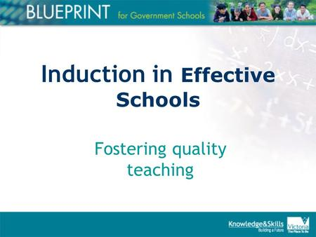 Induction in Effective Schools Fostering quality teaching.