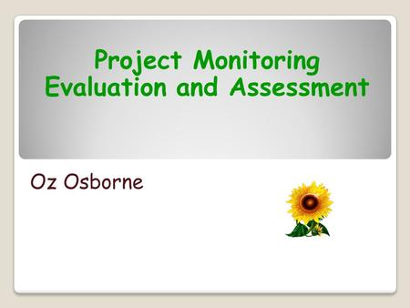 Project Monitoring Evaluation and Assessment Oz Osborne.