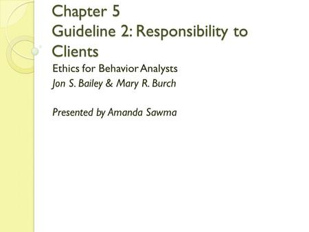 Chapter 5 Guideline 2: Responsibility to Clients