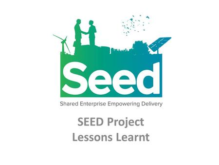 SEED Project Lessons Learnt. Senior Level Engagement The importance of engaging and getting commitment from a senior level cant be understated as this.