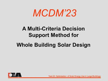 Task 23: Optimization of Solar Energy Use in Large Buildings MCDM'23 A Multi-Criteria Decision Support Method for Whole Building Solar Design.