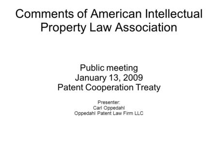 Comments of American Intellectual Property Law Association Public meeting January 13, 2009 Patent Cooperation Treaty Presenter: Carl Oppedahl Oppedahl.