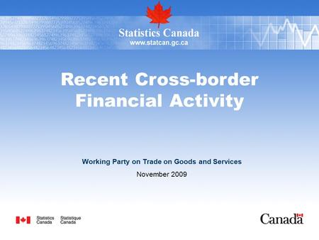Recent Cross-border Financial Activity Working Party on Trade on Goods and Services November 2009.