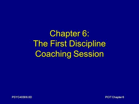 PSYC4030 6.0DPCIT Chapter 6 Chapter 6: The First Discipline Coaching Session.