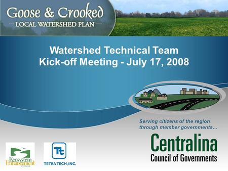 Serving citizens of the region through member governments… Watershed Technical Team Kick-off Meeting - July 17, 2008.