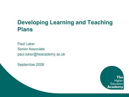 Developing Learning and Teaching Plans Paul Luker Senior Associate September 2006.