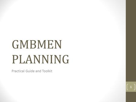 "GMBMEN PLANNING Practical Guide and Toolkit 1. GMBMEN Planning ""Writing a good business plan can't guarantee success, but it can go a long way toward."