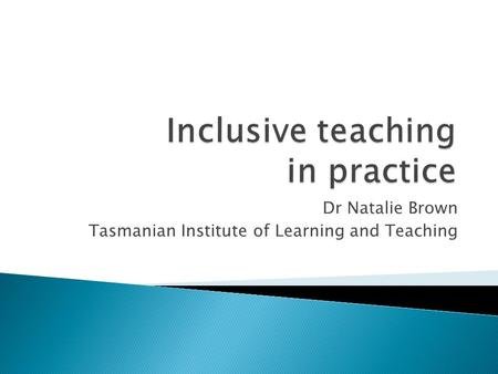 Dr Natalie Brown Tasmanian Institute of Learning and Teaching.