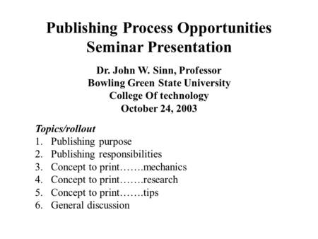 Publishing Process Opportunities Seminar Presentation Dr. John W. Sinn, Professor Bowling Green State University College Of technology October 24, 2003.