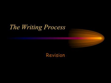 The Writing Process Revision What is Revision? Revision is NOT editing. –Editors look for clear, accurate prose. –Editors examine writing for stylistic.