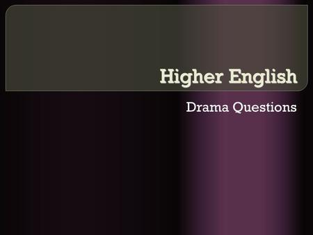 Higher English Drama Questions. Aims  We are going to look at how to structure an essay  Making sure that you answer the question consistently.
