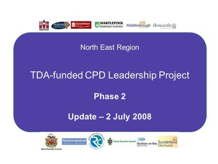 B North East Region TDA-funded CPD Leadership Project Phase 2 Update – 2 July 2008.
