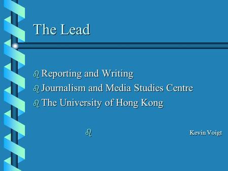 The Lead b Reporting and Writing b Journalism and Media Studies Centre b The University of Hong Kong b Kevin Voigt.