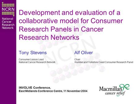 Development and evaluation of a collaborative model for Consumer Research Panels in Cancer Research Networks Tony Stevens Alf Oliver Consumer Liaison LeadChair.