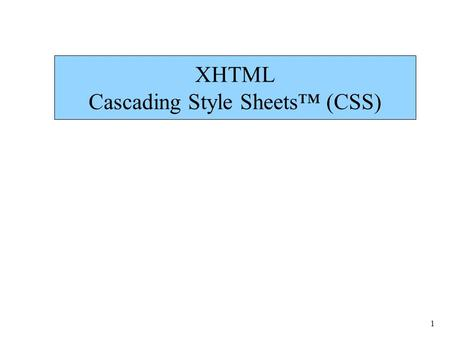 1 XHTML Cascading Style Sheets™ (CSS). 2 Inline.html 1 2