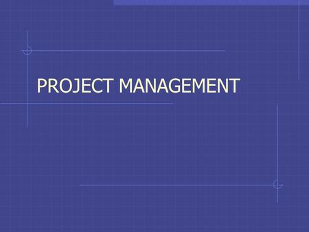 PROJECT MANAGEMENT. What is project management? Define and scope project Determine tasks, schedule activities Perform work, coordinate, communicate Monitor.