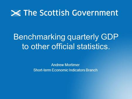 Benchmarking quarterly GDP to other official statistics. Andrew Mortimer Short-term Economic Indicators Branch.