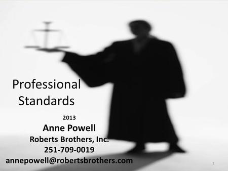 Professional Standards 2013 Anne Powell Roberts Brothers, Inc. 251-709-0019 1.