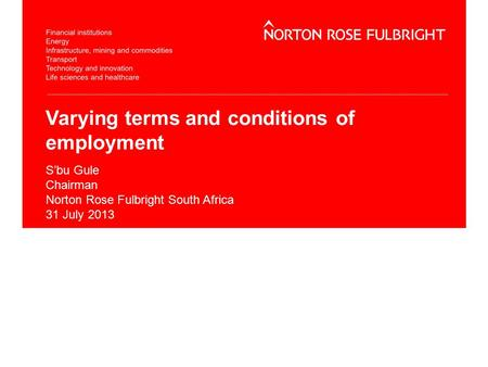 Varying terms and conditions of employment S'bu Gule Chairman Norton Rose Fulbright South Africa 31 July 2013.