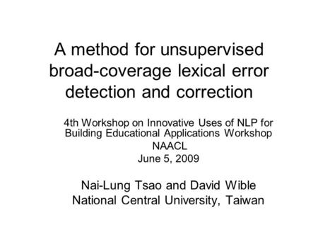 A method for unsupervised broad-coverage lexical error detection and correction 4th Workshop on Innovative Uses of NLP for Building Educational Applications.