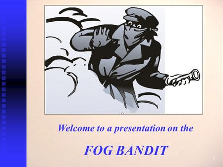 1 Welcome to a presentation on the FOG BANDIT. 2 1. Pyrotechnic method used by Military i.e. Smoke grenades 3 ways to produce fog…… Problems for security.
